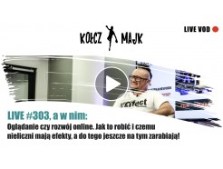 LIVE #303 _ Oglądanie czy rozwój online. Jak to robić i czemu nieliczni mają efekty, a do tego jeszcze na tym zarabiają!