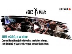 LIVE #309 _ Crowd Funding jako idealna metafora tego, jak działać w czasie kryzysu gospodarczego.