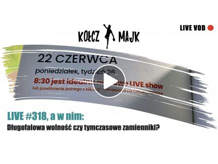 Live #318 a w nim: Długofalowa wolność czy tymczasowe zamienniki?