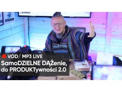 SamoDZIELNE DĄŻenie, do PRODUKTywności 2.0 - Zapis VOD i MP3 z LIVE